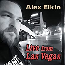 Live From Las Vegas Performance by Alex Elkin Narrated by Alex Elkin