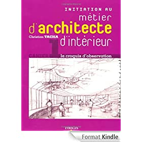 Initiation au m�tier d'architecte d'int�rieur : Le croquis d'observation