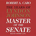 Master of the Senate: The Years of Lyndon Johnson, Volume 1 | Robert A. Caro