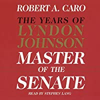 Master of the Senate: The Years of Lyndon Johnson, Volume 1 (       UNABRIDGED) by Robert A. Caro Narrated by Grover Gardner