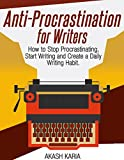 Anti-Procrastination for Writers: The Writers Guide to Stop Procrastinating, Start Writing and Create a Daily Writing Ritual