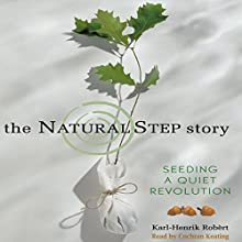 The Natural Step Story: Seeding a Quiet Revolution Audiobook by Karl-Henrik Robèrt Narrated by Cochran Keating