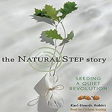The Natural Step Story: Seeding a Quiet Revolution | Livre audio Auteur(s) : Karl-Henrik Robèrt Narrateur(s) : Cochran Keating