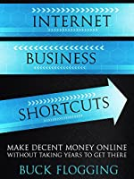 Internet Business Shortcuts: Make Decent Money Online without Taking Years to Get There (English Edition)