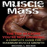 img - for Muscle Mass: The Top Reasons You're Not Growing: A Complete Guide for Maximum Muscle Growth book / textbook / text book