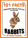 101 Facts... Rabbits! Rabbits & Hares Book for Kids. Amazing facts, photos and video links. (101 Animal Facts 4)