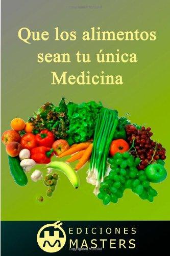 Que Los Alimentos Sean Tu Única Medicina (Spanish Edition)