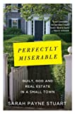 img - for Perfectly Miserable: Guilt, God and Real Estate in a Small Town book / textbook / text book