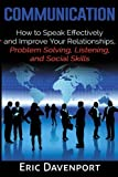 img - for Communication: How to Speak Effectively and Improve Your Relationships, Problem Solving, Listening, and Social Skills book / textbook / text book