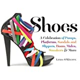 Shoes: A Celebration of Pumps, Sandals, Slippers & More ~ Linda O'Keeffe