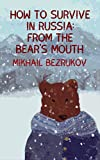 How To Survive In Russia: From The Bear's Mouth (English Edition)