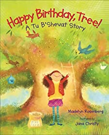 Happy Birthday, Tree!: A Tu B'Shevat Story by Madelyn Rosenberg and Jana Christy