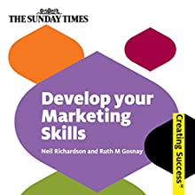 Develop Your Marketing Skill: Creating Success Series Audiobook by Neil Richardson, Ruth M. Gosney Narrated by Rachel Atkins