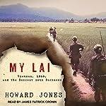 My Lai: Vietnam, 1968, and the Descent into Darkness | Howard Jones