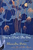 You're (Not) the One: A Novel (0452296900) by Potter, Alexandra
