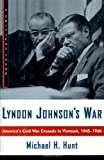 Lyndon Johnson's War: America's Cold War Crusade in Vietnam, 1945-1965: A Critical Issue (0809050234) by Hunt, Michael H.