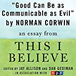 Good Can Be as Communicable as Evil: A 'This I Believe' Essay | Norman Corwin