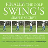 FINALLY: The Golf Swings Simple Secret: A revolutionary method proved for the weekend golfer to significantly improve distance and accuracy from day one
