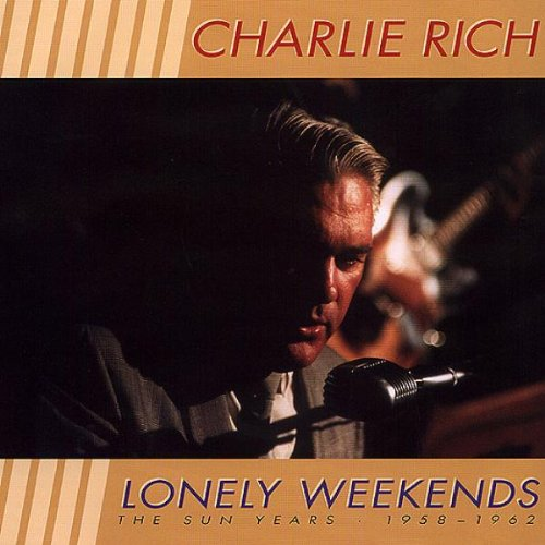 Charlie Rich - Lonely Weekends: The Sun Years 1958-1962 - Zortam Music