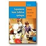 """Supermann kann Seilchen springen: Bewegung, Spiel und Sport mit Jungenvon """"Nils Neuber"""""""