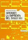 img - for Internet, la imprenta del siglo XXI/ Internet, the printing of the XXI century (Cibercultura) (Spanish Edition) by Alejandro Piscitelli (2005-02-28) book / textbook / text book