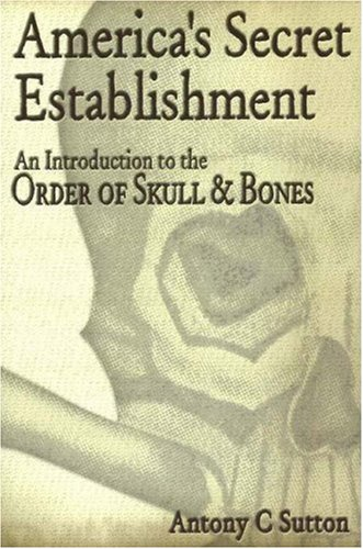 America's Secret Establishment: An Introduction to the Order of Skull & Bones: Antony C. Sutton: 9780972020749: Amazon.com: Books