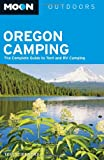 Moon Oregon Camping: The Complete Guide to Tent and RV Camping (Moon Outdoors)