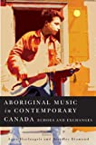 Aboriginal Music in Contemporary Canada: Echoes and Exchanges (Mcgill-Queen's Native and Northern Series)