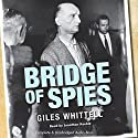 Bridge of Spies: A True Story of the Cold War Audiobook by Giles Whittell Narrated by Jonathan Keeble