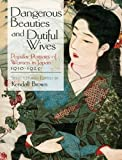 Dangerous Beauties and Dutiful Wives: Popular Portraits of Women in Japan, 1905-1925 (Dover Fine Art, History of Art)