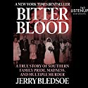 Bitter Blood: A True Story of Southern Family Pride, Madness, and Multiple Murder Hörbuch von Jerry Bledsoe Gesprochen von: Kevin Stillwell