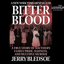 Bitter Blood: A True Story of Southern Family Pride, Madness, and Multiple Murder (       UNABRIDGED) by Jerry Bledsoe Narrated by Kevin Stillwell