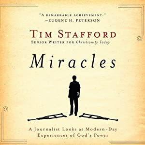 Miracles: A Journalist Looks at Modern Day Experiences of God's Power | [Tim Stafford]