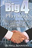 Russell Benavides The Big 4 Playbook: The Insider's Guide to Earning a Job at a Big 4 Accounting Firm