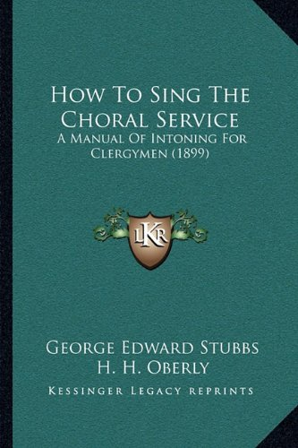 How to Sing the Choral Service: A Manual of Intoning for Clergymen (1899)