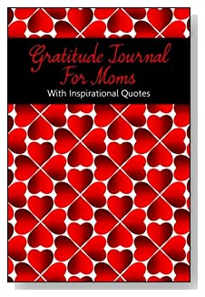 Gratitude Journal For Moms – With Inspirational Quotes. A pattern of red hearts in a four-leaf clover shape grace the cover of this 5-minute gratitude journal for the busy mom.