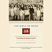 The Girls of Room 28: Friendship, Hope, and Survival in Theresienstadt | [Hannelore Brenner]