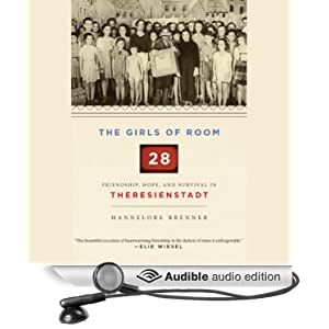 The Girls of Room 28 - Friendship, Hope, and Survival in Theresienstadt  - Hannelore Brenner