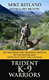 Trident K9 Warriors My Tale from the Training Ground to the Battlefield with Elite Navy Seal Canines