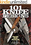 101 Knife Designs: Practical Knives f...