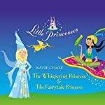 Little Princesses: The Whispering Princess & The Fairytale Princess | Katie Chase