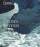 Wildes Bayern: Bilder einzigartiger Naturschätze