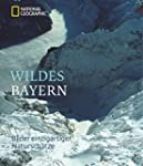 Wildes Bayern: Bilder einzigartiger N...