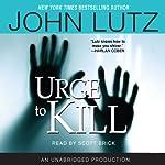 Urge to Kill (       UNABRIDGED) by John Lutz Narrated by Scott Brick
