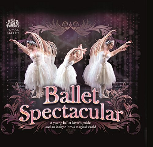 Ballet Spectacular: A Young Ballet Lover's Guide and an Insight Into a Magical World