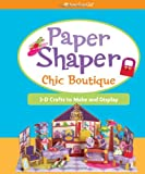 Paper Shapers Chic Boutique: 3-D Crafts to Make and Display (American Girl)