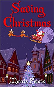 Children's Book: Saving Christmas (Kids Action Adventure Story with Christmas Magic)