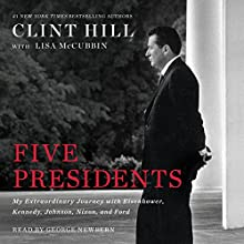 Five Presidents: My Extraordinary Journey with Eisenhower, Kennedy, Johnson, Nixon, and Ford Audiobook by Clint Hill, Lisa McCubbin Narrated by George Newbern