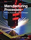 img - for By J. Barry Duvall, David R. Hillis:Manufacturing Processes: Materials, Productivity, and Lean Strategies Third (3rd) Edition (3/E) TEXTBOOK (non Kindle) [HARDCOVER] book / textbook / text book