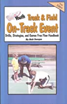 Youth Track & Field On-Track Event Drills, Strategies and Games Free Flow Handbook (Ebooks 5)